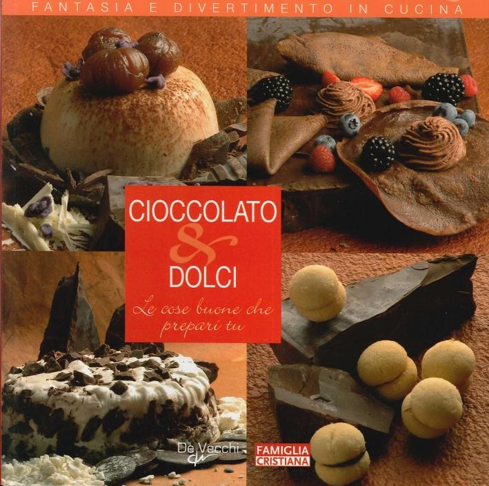 Cioccolato e Dolci. Le Cose Buone che Prepari Tu