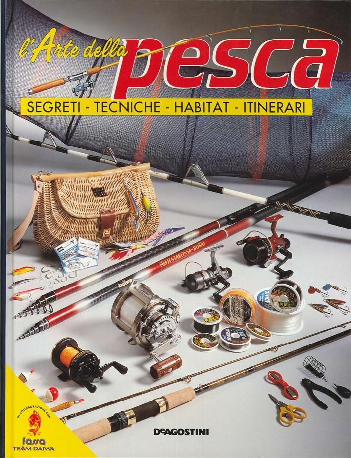 L'arte della pesca. Segreti. Tecniche. Habitat. Itinerari. Volume 5