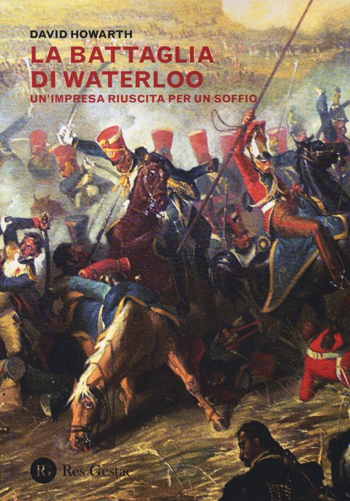 La battaglia di Waterloo. Un'impresa riuscita per un soffio