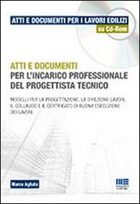 Atti e documenti per l'incarico professionale del progettista tecnico. Con CD-ROM