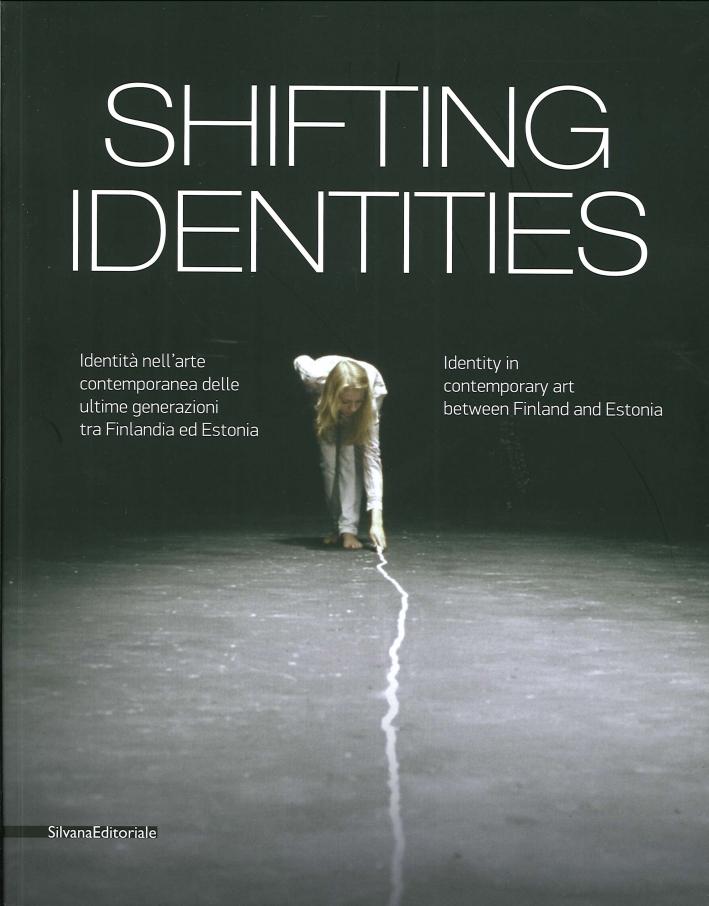 Shifting Identities. Identità nell'Arte Contemporanea delle Ultime Generazioni tra Finlandia ed Estonia. Identity in contemporary art between Finland and Estonia
