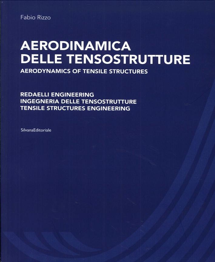 Aerodinamica delle Tensostrutture. Aerodynamics of tensile structures. Redaelli Engineering Ingegneria delle tensostrutture. Tensile structures engineering