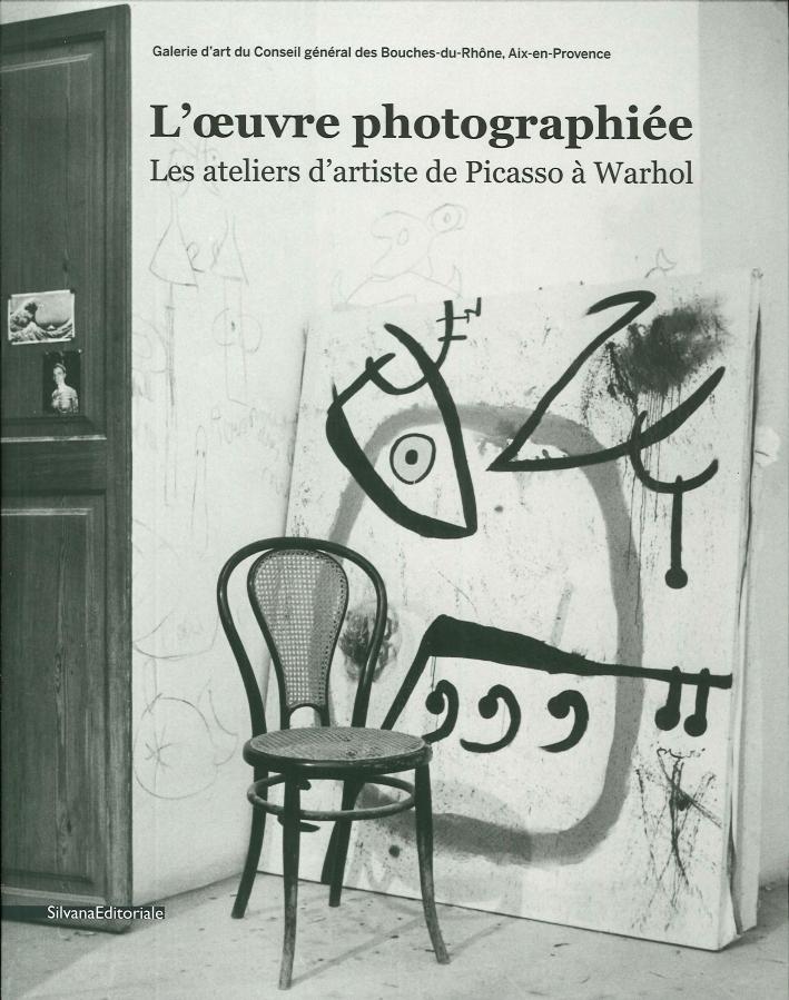 L'oeuvre photographiée. Les ateliers d'artistes de Picasso à Warhol