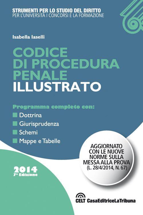 Codice di procedura penale illustrato. Programma conmpleto con: dottrina, giurisprudenza, schemi, mappe e tabelle
