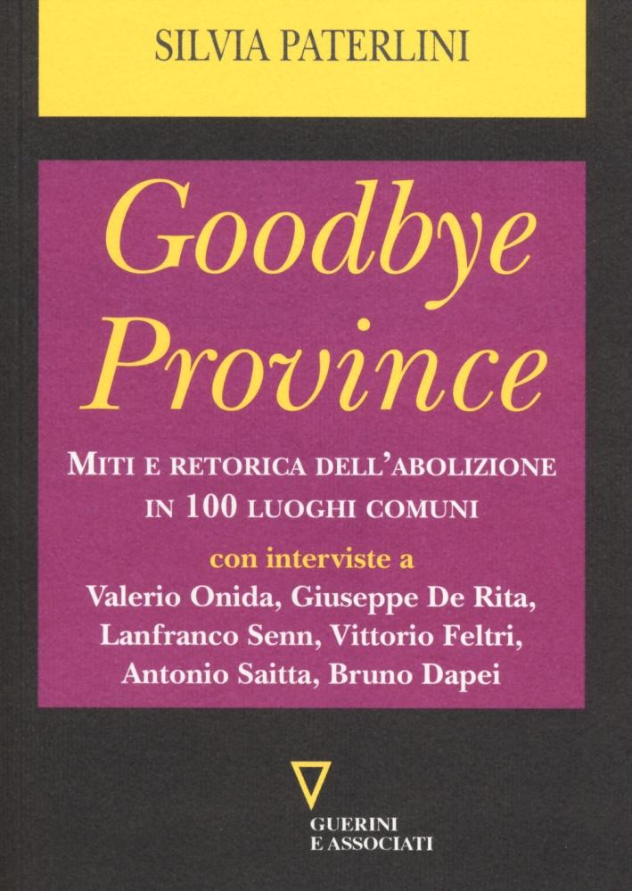 Goodbye province. Miti e retorica dell'abolizione in 100 luoghi comuni