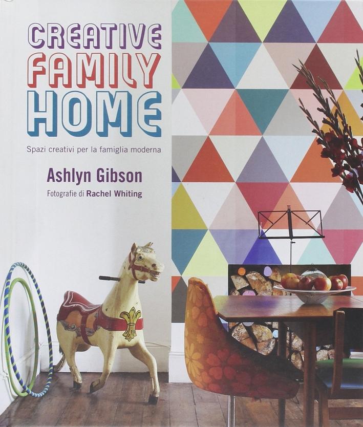 Creative family home. Spazi creativi per la famiglia moderna. Ediz. illustrata