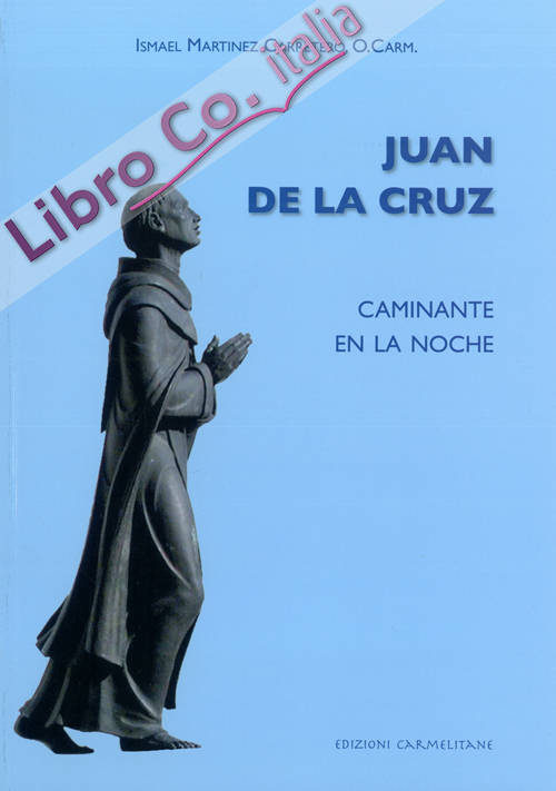 Juan de la Cruz. Caminante en la noche.