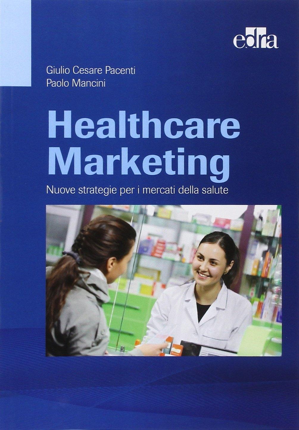 Healthcare marketing. Nuove strategie per i mercati della salute