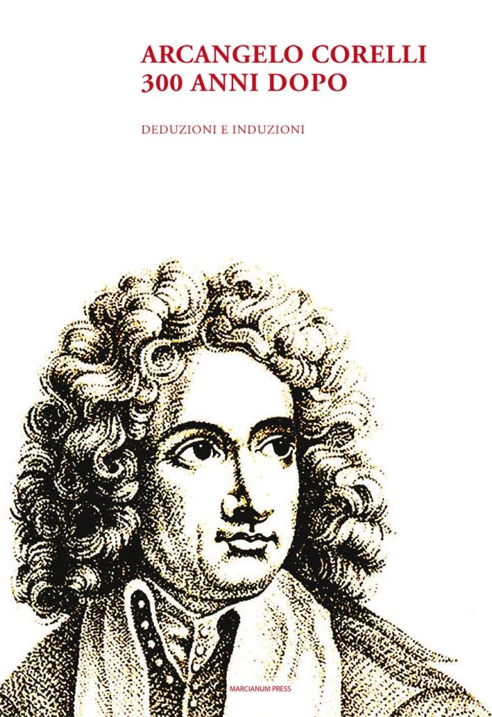 Arcangelo Corelli. 300 anni dopo. Deduzioni e induzioni
