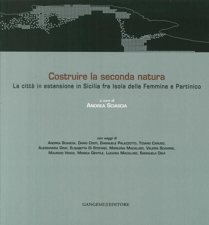 Costruire la Seconda Natura. La Città in Estensione in Sicilia fra Isola delle Femmine e Partinico. Ediz. Italiana e Inglese