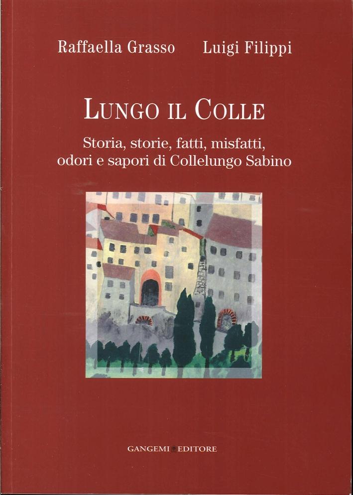 Lungo il Colle. Storia, Storie, Fatti, Misfatti, Odori e Sapori di Collelungo Sabino.