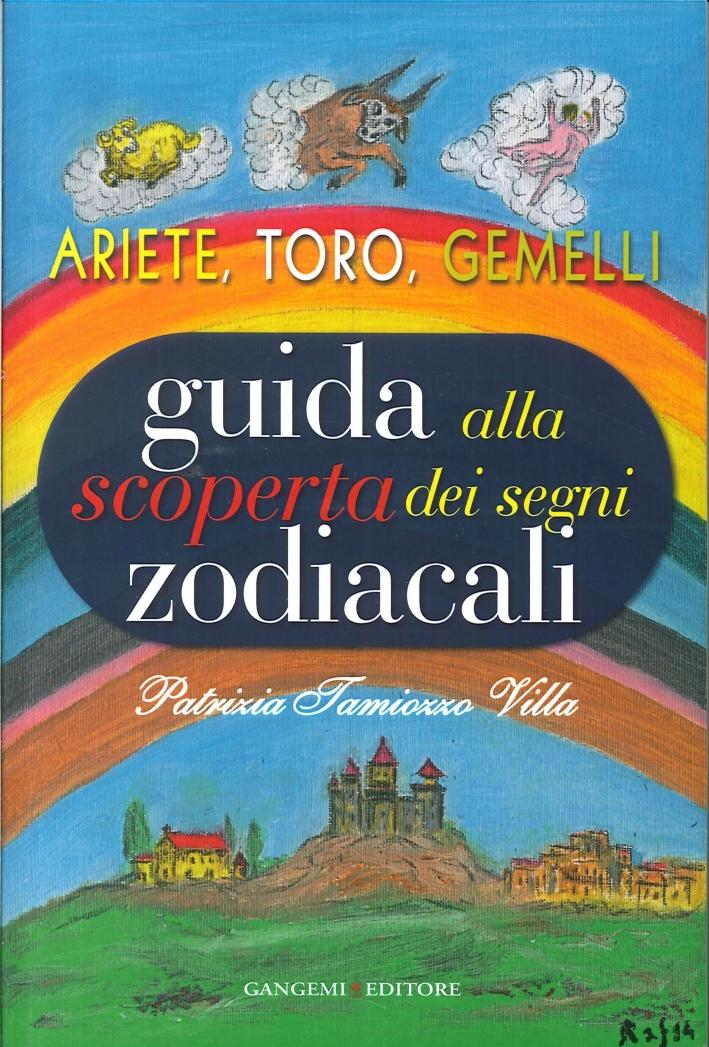 Guida alla Scoperta dei Segni Zodiacali. Ariete, Toro, Gemelli