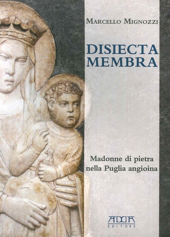 Disiecta membra. Madonne di pietra nella Puglia angioina.