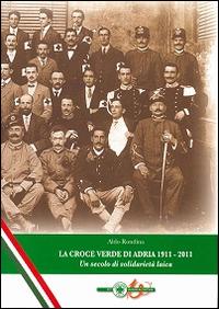 La Croce Verde di Adria 1911-2011. Un secolo di solidarietà laica