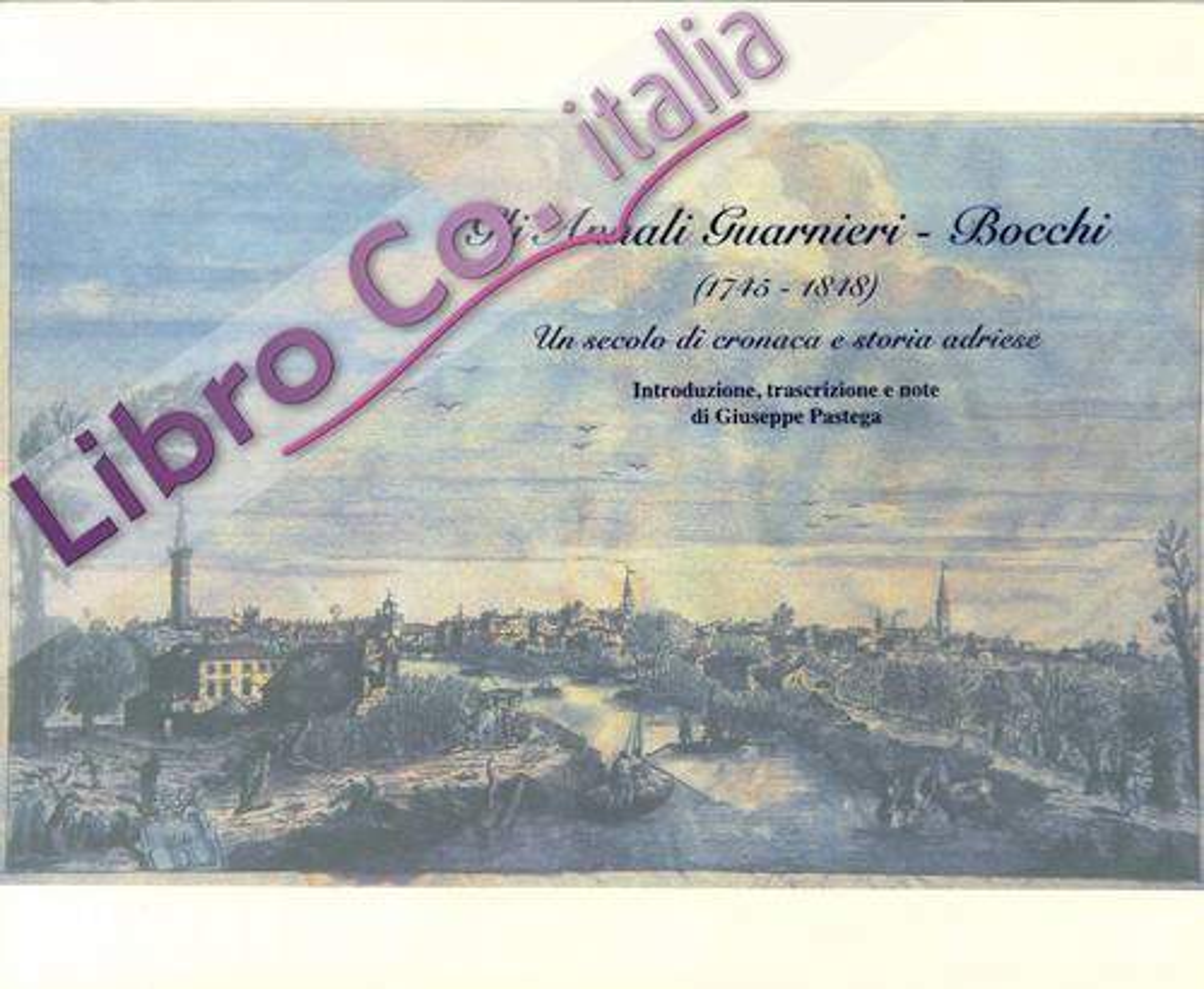 Gli annali Guarnieri-Bocchi (1745-1848). Un secolo di cronaca e storia adriese.