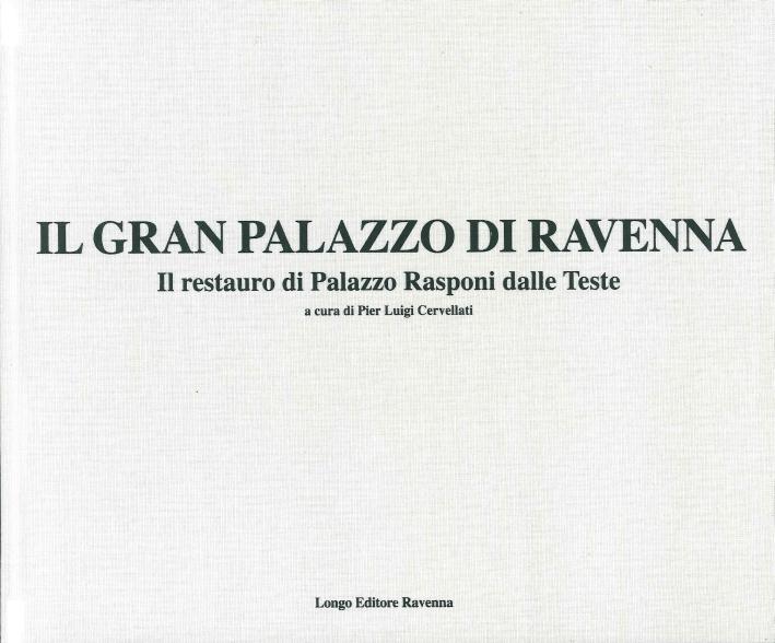 Il Gran Palazzo di Ravenna. Il restauro di Palazzo Rasponi dalle Teste