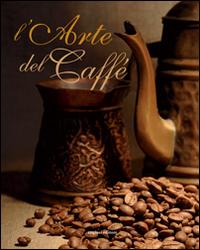 L'arte del caffè. Ediz. illustrata