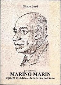 Per conoscere Marino Marin. Il poeta di Adria e della terra polesana.