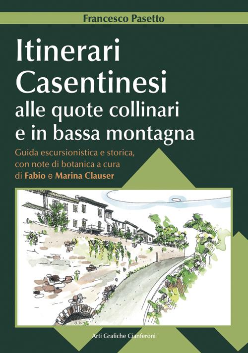 Itinerari casentinesi alle quote collinari e in bassa montagna. Guida escursionistica e storica con note di botanica. Con carta escursionistica.