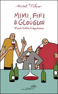 Mimi, Fifi & Glouglou. Piccolo trattato di degustazione.