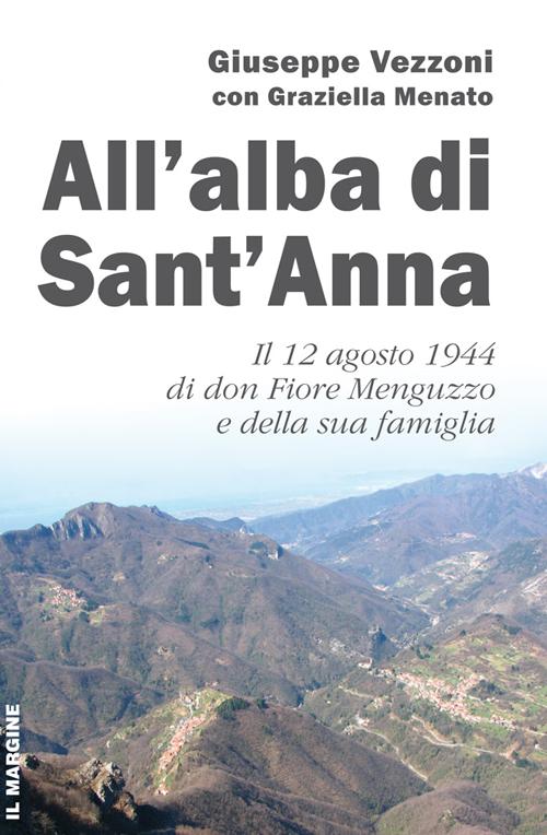 All'alba di Sant'Anna. Il 12 agosto 1944 di don Fiore Menguzzo e della sua famiglia