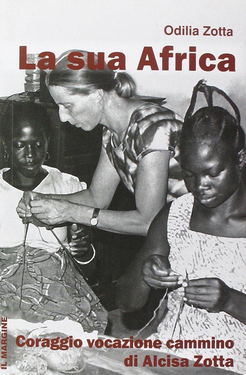 La Sua Africa. Coraggio vocazione cammino di Alcisa Zotta.