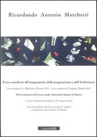 Ricordando Antonio Marchetti. Il suo contributo all'insegnamento della progettazione e dell'architettura