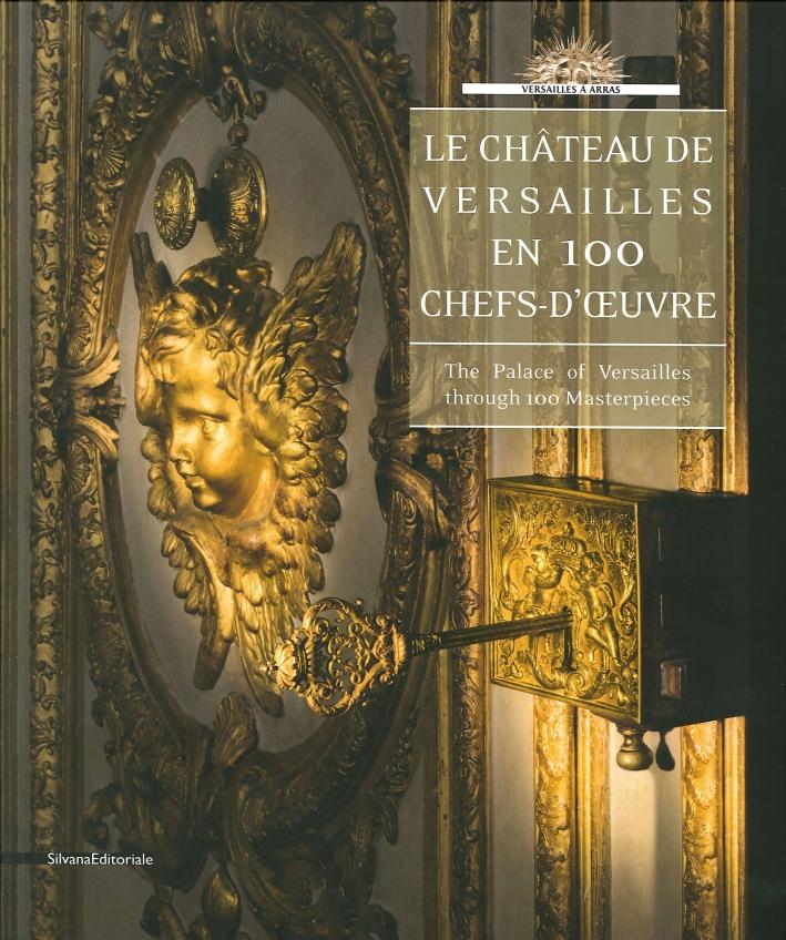 Le Chateau De Versailles En 100 Chefs-D'Oeuvre. The Palace of Versailles Through 100 Masterspieces