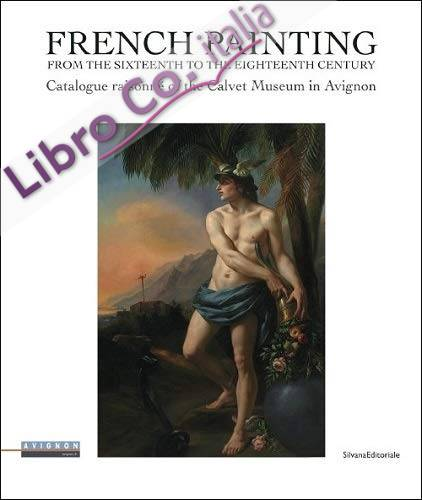 French Paintings from 1500 to 1800. The Collection of the Calvet Museum