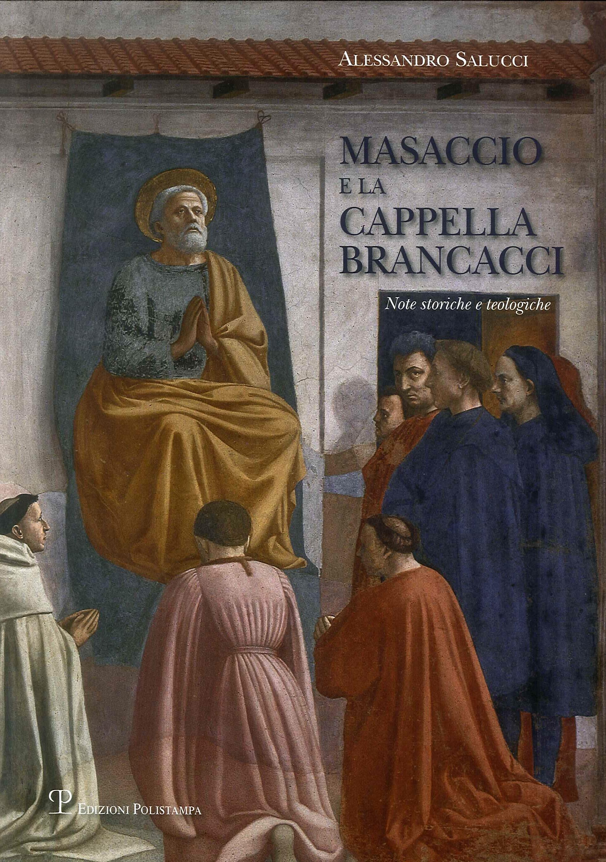Masaccio e la Cappella Brancacci. Note storiche e teologiche