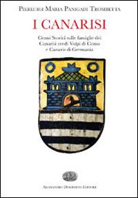 I Canarisi. Cenni storici sulle famiglie dei Canarisi eredi Volpi di Como e Canaris di Germania.