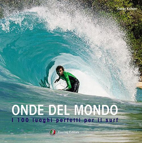 Onde del mondo. I 100 luoghi perfetti per il surf.