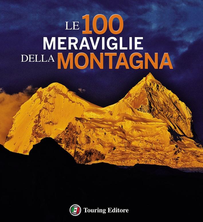 Le 100 meraviglie della montagna. Ediz. illustrata