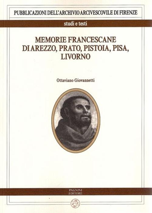 Memorie francescane di Arezzo, Prato, Pistoia, Pisa, Livorno.
