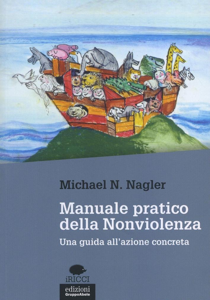 Manuale pratico della nonviolenza. Una guida all'azione concreta