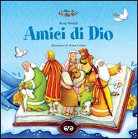 Amici di Dio. Prime storie della Bibbia. Ediz. illustrata