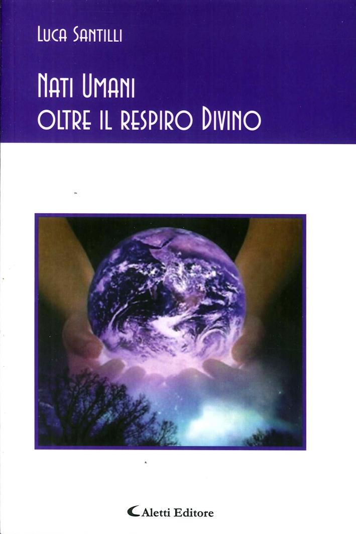 Nati umani oltre il respiro Divino