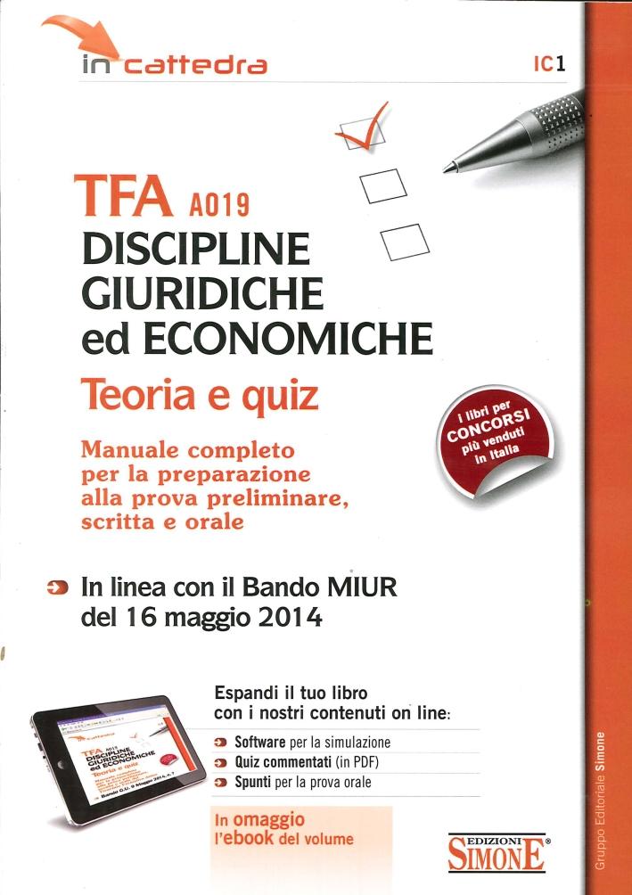 TFA A019 discipline giuridiche ed economiche. Teoria e quiz. Manuale Completo per la preparazione alla prova preliminare, scritta e orale