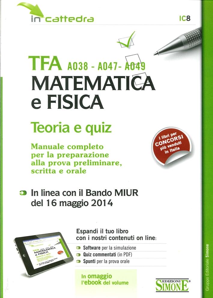TFA A038-A047-A048 matematica e fisica. Teoria e quiz. Manuale Completo per la preparazione alla prova preliminare, scritta e orale