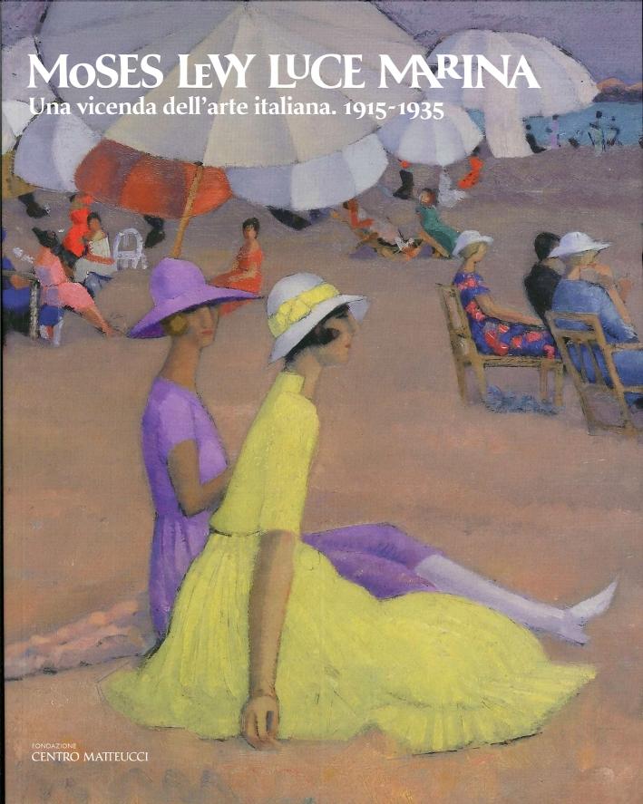 Moses Levy. Luce marina. Una vicenda dell'arte italiana 1915-1935