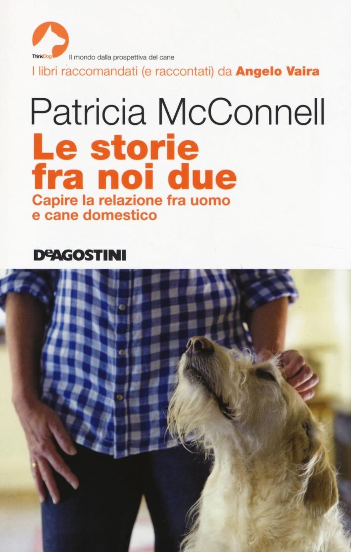 Le storie fra noi due. Capire la relazione fra uomo e cane domestico