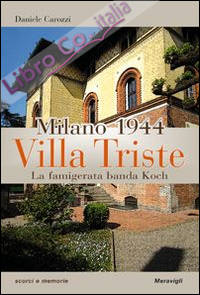 Milano 1944. Villa Triste. La famigerata banda Koch