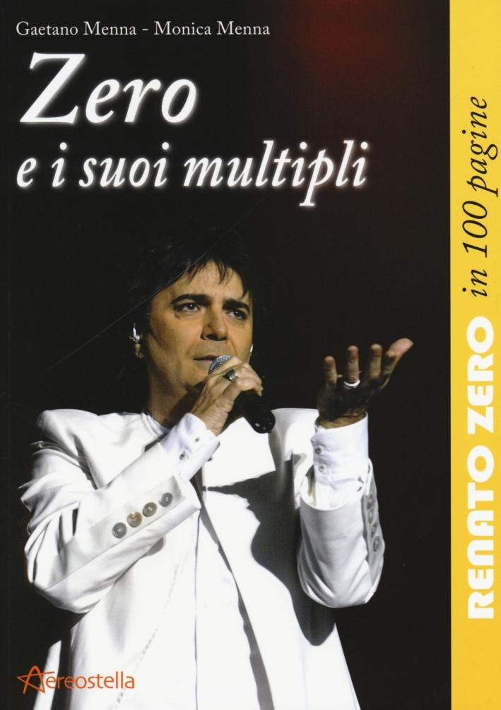 Zero e i Suoi Multipli. Renato Zero in 100 Pagine