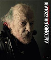 Antonio Brizzolari. Quasi un autoritratto-Almost a self-portrait. Ediz. italiana e inglese