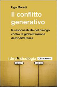 Il conflitto generativo. La responsabilità del dialogo contro la globalizzazione dell'indifferenza