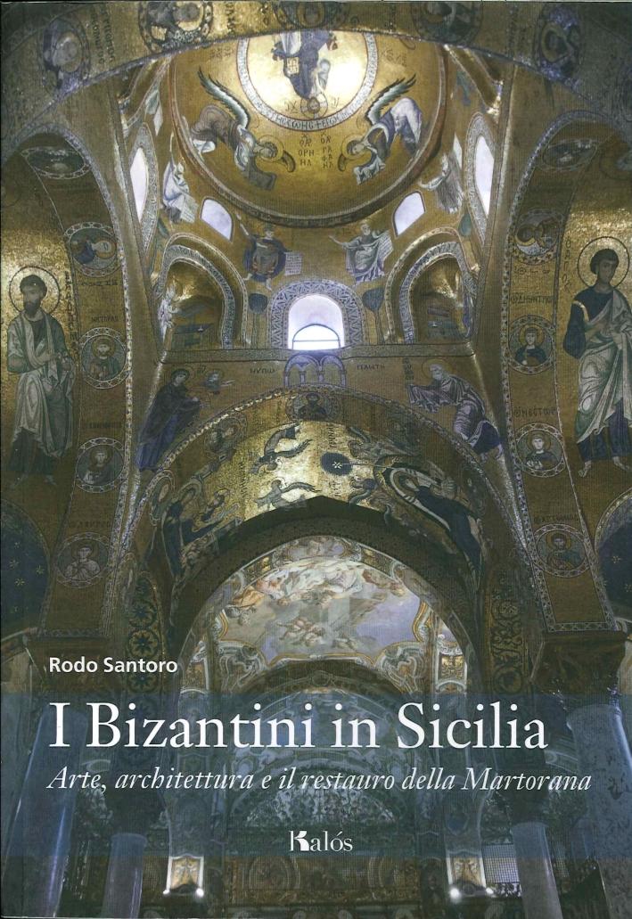 I Bizantini in Sicilia. Arte, Architettura e il Restauro delle Martorana