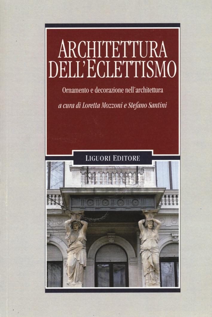 Architettura dell'eclettismo. Ornamento e decorazione nell'architettura. Ediz. illustrata