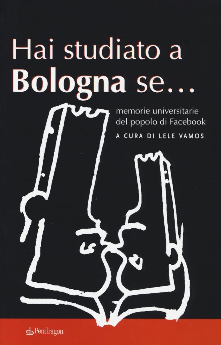 Hai studiato a Bologna se... Memorie universitarie del popolo di facebook