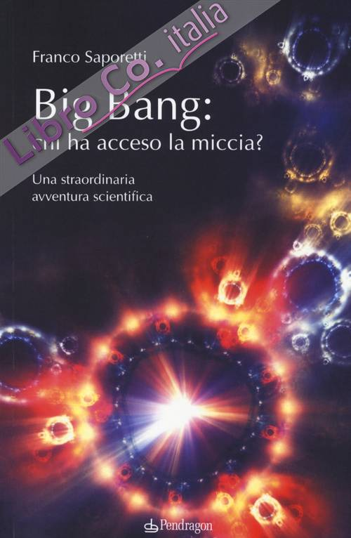 Big Bang: chi ha acceso la miccia? Una straordinaria avventura scientifica