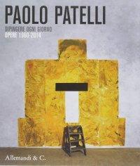 Paolo Patelli. Dipingere ogni giorno. Opere 1960-2014